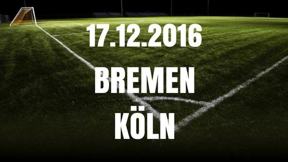 Werder Bremen – 1. FC Köln Tipp und Vorschau 17.12.2016