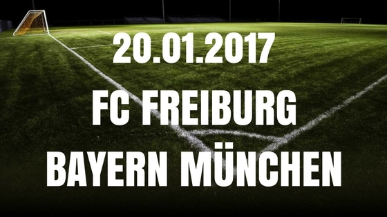 SC Freiburg – Bayern München Tipp und Vorschau 20.01.2017
