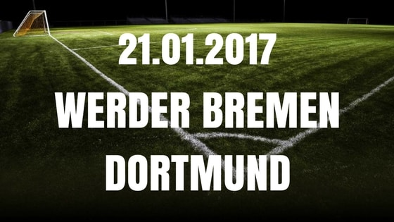 Werder Bremen – Borussia Dortmund Tipp und Vorschau 21.01.2017