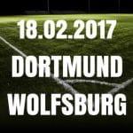 Borussia Dortmund - VFL Wolfsburg Tipp und Vorschau 18.02.2017
