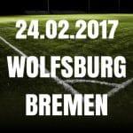 VFL Wolfsburg - Werder Bremen Tipp und Vorschau 24.02.2017