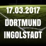 Borussia Dortmund - FC Ingolstadt Tipp und Vorschau 17.03.2017