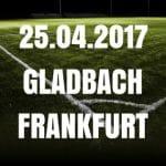 Borussia Mönchengladbach - Eintracht Frankfurt Tipp und Vorschau 25.04.2017