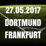 Borussia Dortmund - Eintracht Frankfurt Tipp und Vorschau 27.05.2017
