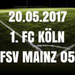 1. FC Köln – Mainz 05 Tipp und Vorschau 20.05.2017
