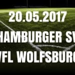 Hamburger SV – VFL Wolfsburg Tipp und Vorschau 20.05.2017