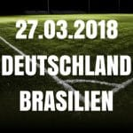 Deutschland - Brasilien Freundschaftsspiel Tipp 27.03.2018