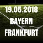 Bayern München – Eintracht Frankfurt Finale 19.05.2018