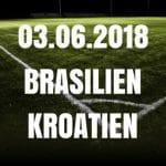 Brasilien – Kroatien Tipp 03.06.2018