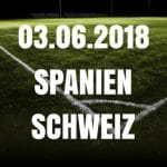 Spanien – Schweiz Tipp 03.062018