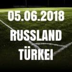 Russland – Türkei Tipp 05.06.2018