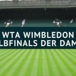 WTA Wimbledon 2018 Halbfinals der Damen