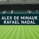 Alex de Minaur – Rafael Nadal Tipp 07.07.2018