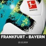 Eintracht Frankfurt – Bayern München Tipp 22.12.2018