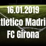 Atletico Madrid – FC Girona Tipp 16.01.2019