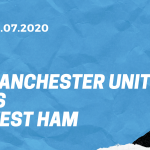 Manchester United - West Ham United Tipp 22.07.2020