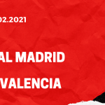 Real Madrid - FC Valencia Tipp 14.02.2021