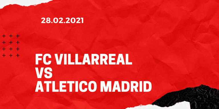 FC Villarreal - Atletico Madrid Tipp 28.02.2021
