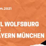 VfL Wolfsburg – FC Bayern München Tipp 17.04.2021