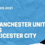Manchester United - Leicester City Tipp 11.05.2021