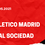 Atletico Madrid - Real Sociedad San Sebastian Tipp 12.05.2021