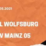 VfL Wolfsburg – 1. FSV Mainz 05 Tipp 22.05.2021
