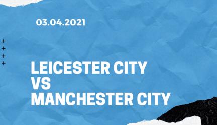 Leicester City – Manchester City Tipp 03.04.2021