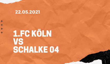 1.FC Köln – FC Schalke 04 Tipp 22.05.2021