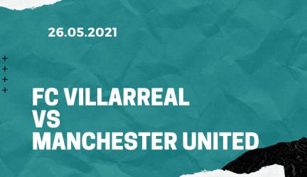 FC Villarreal – Manchester United Finale Tipp 26.05.2021